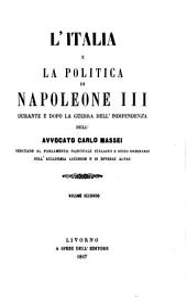 L'Italia e la politica di Napoleone III durante e dopo la guerra dell' indipendenza: Volume 2
