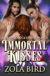 Immortal Kisses: A Vampire Rock Star Romance