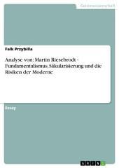 Analyse von: Martin Riesebrodt - Fundamentalismus, Säkularisierung und die Risiken der Moderne