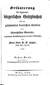 Erläuterung des allgemeinen bürgerlichen Gesetzbuches für die gesammten deutschen Länder der österreichischen Monarchie: mit besonderer Berücksichtigung des practischen Bedürfnisses, Band 1