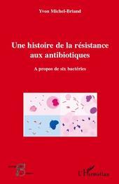 Une histoire de la résistance aux antibiotiques: A propos de six bactéries