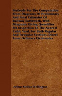 Methods for the Computation from Diagrams of Preliminary and Final Estimates of Railway Earthwork  with Diagrams Giving Quantities on Inspection to the Nearest Cubic Yard  for Both Regular and Irregular Sections  Direct from Ordinary Field Notes PDF