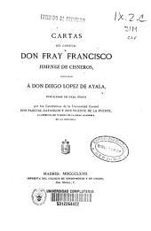 Cartas del cardenal Don Fray Francisco Jiménez de Cisneros, dirigidas a Don Diego López de Ayala, publicadas de real orden por Pascual Gayangos y Vicente de la Fuente
