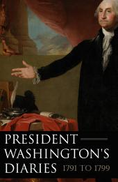 President Washington's Diaries 1791-1799 (Expanded, Annotated)