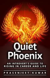 Quiet Phoenix An Introvert S Guide To Rising In Career Life Book PDF