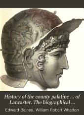 History of the county palatine ... of Lancaster. The biographical department by W.R. Whatton