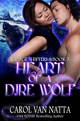 Heart of a Dire Wolf  Ice Age Shifters Book 3  PDF