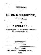 Mémoires de M. de Bourrienne, ministre d'état, sur Napoléon: le directoire, le consulat, l'empire et la restauration, Volume1