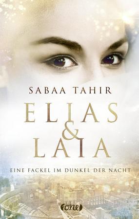 Elias   Laia   Eine Fackel im Dunkel der Nacht PDF