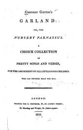 Gammer Gurton's Garland: Or, the Nursery Parnassus; a Choice Collection of Pretty Songs and Verses, for the Amusement of All Little Good Children who Can Neither Read Nor Run