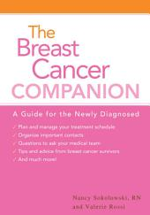 The Breast Cancer Companion: A Guide For The Newly Diagnosed