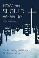 How Then Should We Work