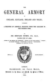 The General Armory of England, Scotland, Ireland, and Wales: Comprising a Registry of Armorial Bearings from the Earliest to the Present Time