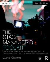 The Stage Manager's Toolkit: Templates and Communication Techniques to Guide Your Theatre Production from First Meeting to Final Performance, Edition 2