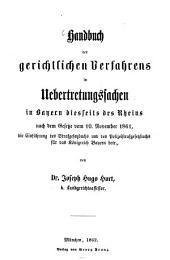 Handbuch des gerichtlichen Verfahrens in Uebertretungssachen in Bayern diesseits des Rheins nach dem Gesetze vom 10. November 1861, die Einführung des Strafgesetzbuchs und des Polizeistrafgesetzbuchs für das Kgr. Bayern betr