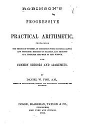Robinson's Progressive Practical Arithmetic: Containing the Theory of Numbers in Connection with Concise Analytic and Synthetic Methods of Solution, and Designed as a Complete Text-book on this Science for Common Schools and Academies