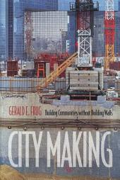 City Making: Building Communities without Building Walls