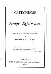 Catechisms of the Scottish Reformation. Edited, with preface and notes, by H. Bonar