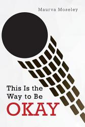 This Is The Way To Be Okay Book PDF