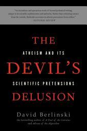 The Devil's Delusion: Atheism and Its Scientific Pretensions