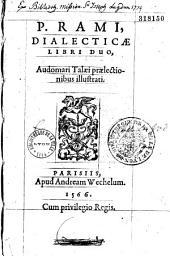 P. Rami, Dialecticae libri duo, Audomari Talaei praelectionibus illustrati