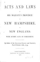 Acts and Laws of His Majesty's Province of New-Hampshire, in New-England: With Sundry Acts of Parliament. : By Order of the Governor, Council and Assembly, Pass'd October 16th. 1759