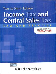 Income Tax and Central Sales Tax Law and Practice Book
