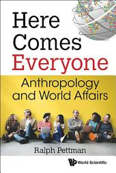 Here Comes Everyone: Anthropology and World Affairs