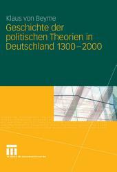 Geschichte der politischen Theorien in Deutschland 1300-2000