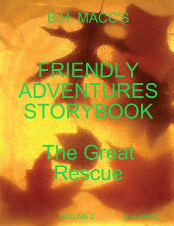 B H  MACC S FRIENDLY ADVENTURES STORYBOOK VOLUME 2 THE GREAT RESCUE PDF