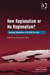 New Regionalism or No Regionalism?: Emerging Regionalism in the Black Sea Area