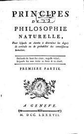 Principes de la philosophie naturelle: dans lesquels on cherche à déterminer les degrés de certitude ou de probabilité des connoissances humaines, Volume1
