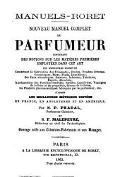 Nouveau manuel complet du parfumeur contenant des notions sur les matières premières employées dans cet art ... d'après les meilleures méthodes usitées en France, en Angleterre et en Amérique par M. P. Pradal et M. F. Malepeyre: Volume1