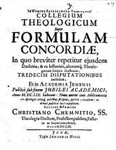 Collegium theologicum super formulam concordiae: ... 13 disputationibus inclusum