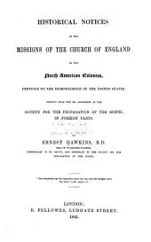 Historical Notices of the Missions of the Church of England in the North American Colonies: Previous to the Independence of the United States: Chiefly from the Ms. Documents of the Society for the Propagation of the Gospel in Foreign Parts