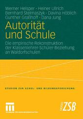 Autorität und Schule: Die empirische Rekonstruktion der Klassenlehrer-Schüler-Beziehung an Waldorfschulen