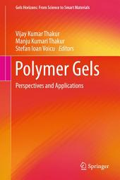 Polymer Gels: Perspectives and Applications