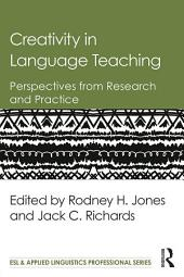 Creativity in Language Teaching: Perspectives from Research and Practice