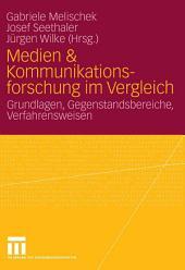 Medien & Kommunikationsforschung im Vergleich: Grundlagen, Gegenstandsbereiche, Verfahrensweisen