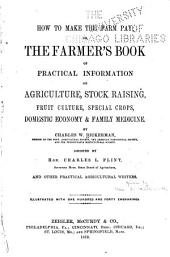 How to make the farm pay: or, The farmer's book of practical information on agriculture, stock raising, fruit culture, special crops, domestic economy & family medicine