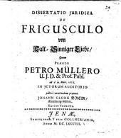 Dissertatio ... de frigusculo von Katl-Sinniger Liebe. Resp. Johanne Georgio Brem. Ed. II. - Jenae, Gollner 1688