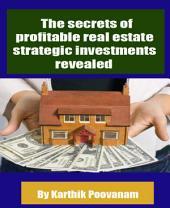 The secrets of profitable real estate strategic investments revealed