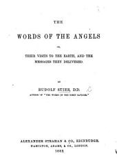 The Words of the Angels; Or, Their Visits to the Earth, and the Messages They Delivered. [Translated from the German.]
