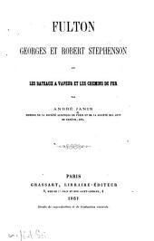 Fulton, Georges et Robert Stephenson ou Les bâteaux à vapeur et les chemins de fer