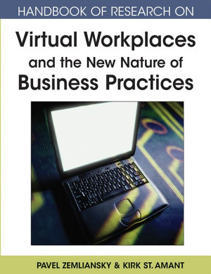 Handbook of Research on Virtual Workplaces and the New Nature of Business Practices