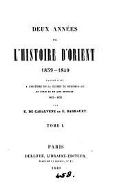 Deux années de l'histoire d'Orient, 1839-1840, faisant suite à L'histoire de la guerre de Méhémed-Ali en Syrie, par E. de Cadalvène et E. Barrault