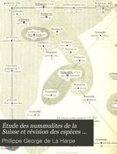 Étude des nummulites de la Suisse et révision des espèces éocènes des genres nummulites & assilina: Volumes1à2