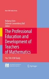 The Professional Education and Development of Teachers of Mathematics: The 15th ICMI Study