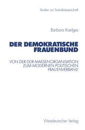Der Demokratische Frauenbund: Von der DDR-Massenorganisation zum modernen politischen Frauenverband