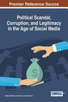 Political Scandal  Corruption  and Legitimacy in the Age of Social Media PDF